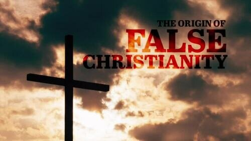 The Origin of False Christianity