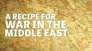 A Recipe for War in the Middle East