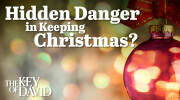 Hidden Danger in Keeping Christmas?