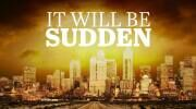 It Will Be Sudden