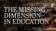The Missing Dimension in Education