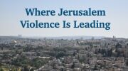 Where Jerusalem Violence Is Leading